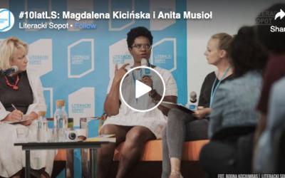 10 lat Literackiego Sopotu. Rozmowa Anity Musioł i Magdaleny Kicińskiej